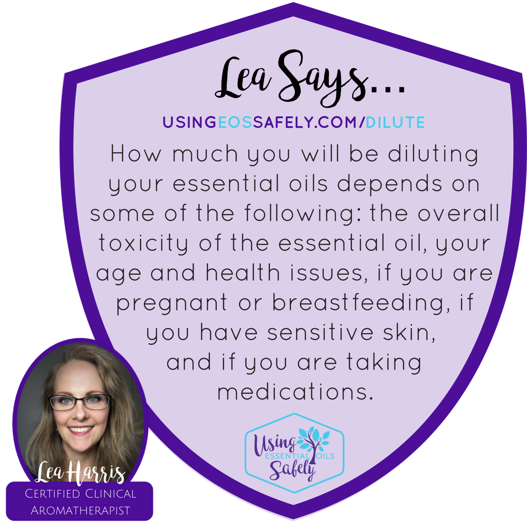 How much you will be diluting your essential oils depends on some of the following: the overall toxicity of the essential oil, your age and health issues, if you are pregnant or breastfeeding, if you have sensitive skin, and if you are taking medications.