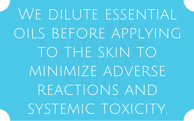 we dilute essential oils before applying to the skin to minimize adverse reactions and systemic toxicity.
