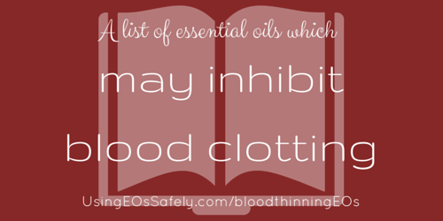 Essential oils which may inhibit blood clotting