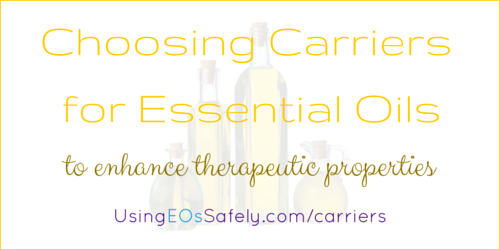 Choosing Carriers for Essential Oils to Enhance Therapeutic Properties