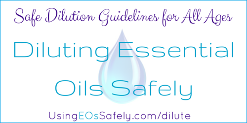 Properly Diluting Essential Oils - dilution guidelines for all ages