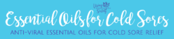 Essential Oils for Cold Sores – two anti-viral essential oils for cold sore relief
