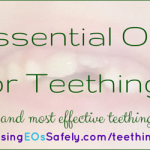 Essential Oils for Teething? The safest and most effective teething remedies