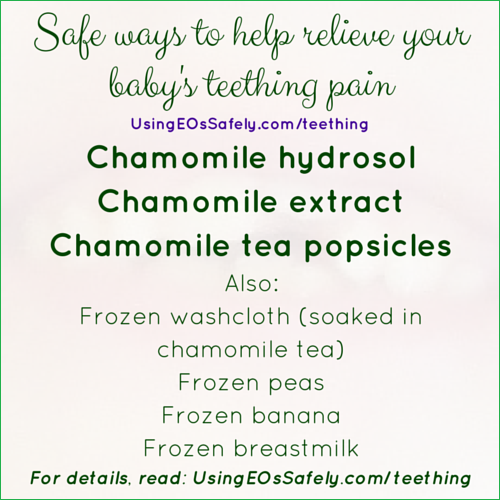 Safe ways to help relieve your baby's teething pain Chamomile hydrosol Chamomile extract Chamomile tea popsicles Also: Frozen washcloth (soaked in chamomile tea) Frozen peas Frozen banana Frozen breastmilk