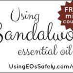 Using Sandalwood Essential Oil Safely