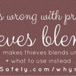 What is wrong with pre-made thieves blends? what makes thieves blends unsafe + what to use instead