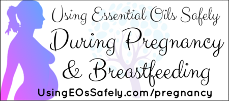 Using Essential Oils Safely During Pregnancy & Breastfeeding