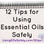 12 Tips for Using Essential Oils Safely