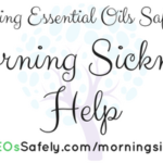 Essential Oils for Morning Sickness