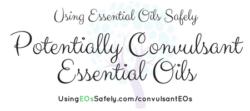Potentially Convulsant Essential Oils