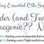 Lavender (and Tea Tree) Estrogenic??  Nope!