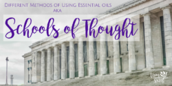 "Different Methods of Using Essential oils aka ""Schools of Thought"""